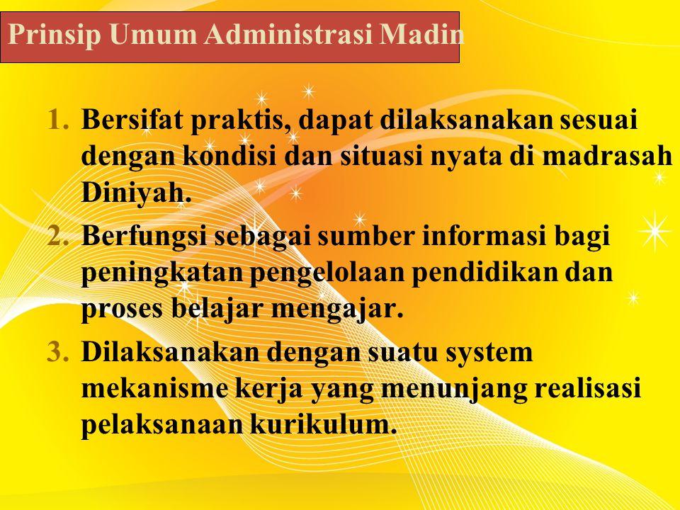 1.Bersifat praktis, dapat dilaksanakan sesuai dengan kondisi dan situasi nyata di madrasah Diniyah.