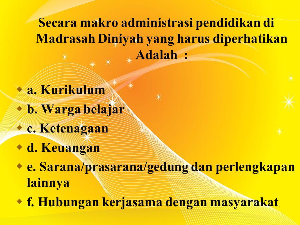 Secara makro administrasi pendidikan di Madrasah Diniyah yang harus diperhatikan Adalah :  a.