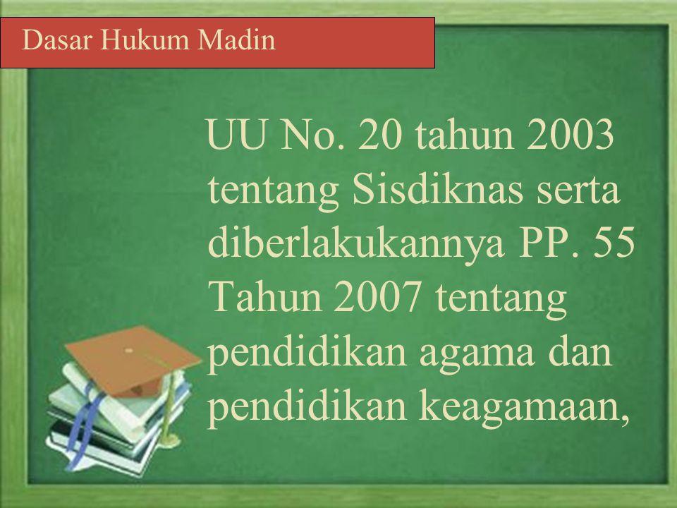 Madrasah Diniyah adalah salah satu lembaga pendidikan keagamaan pada jalur luar sekolah yang diharapkan mampu secara menerus memberikan pendidikan agama Islam kepada anak didik yang tidak terpenuhi pada jalur sekolah yang diberikan melalui sistem klasikal serta menerapkan jenjang pendidikan Pengertian