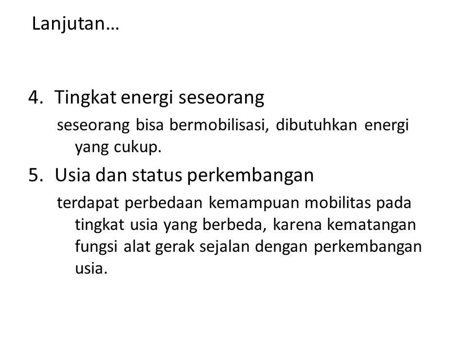 Lanjutan… 4.Tingkat energi seseorang seseorang bisa bermobilisasi, dibutuhkan energi yang cukup. 5.Usia dan status perkembangan terdapat perbedaan kem