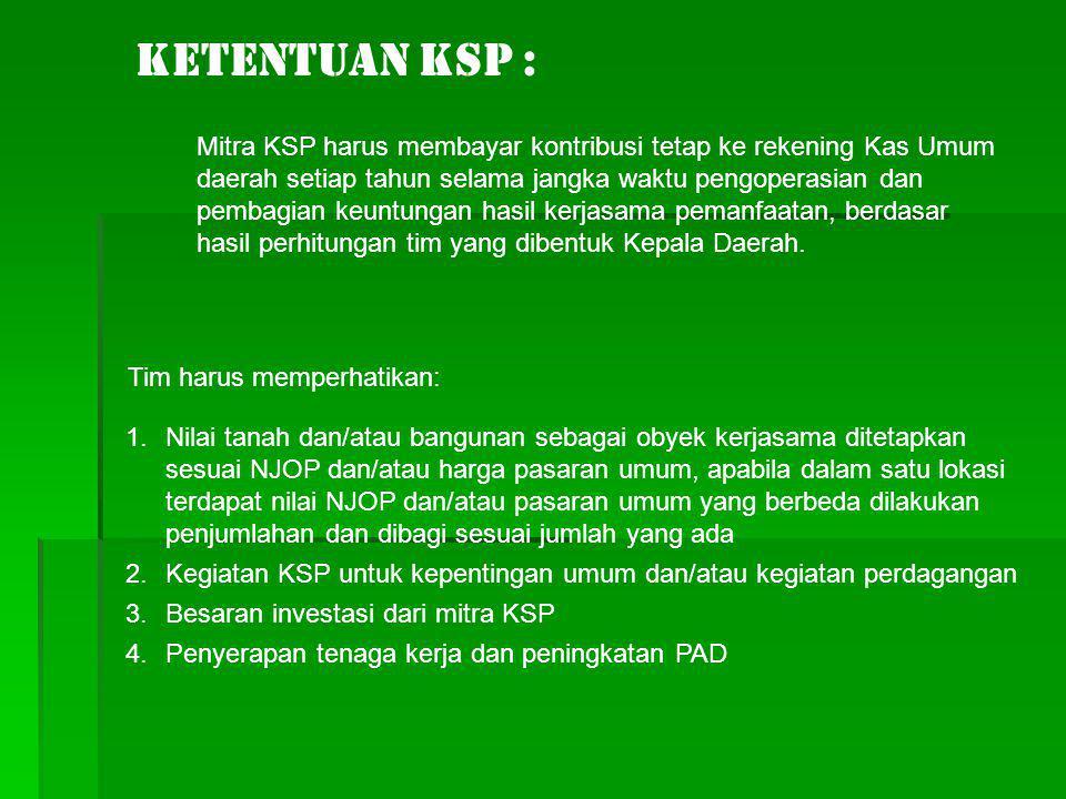 Ketentuan KSP : Mitra KSP harus membayar kontribusi tetap ke rekening Kas Umum daerah setiap tahun selama jangka waktu pengoperasian dan pembagian keu