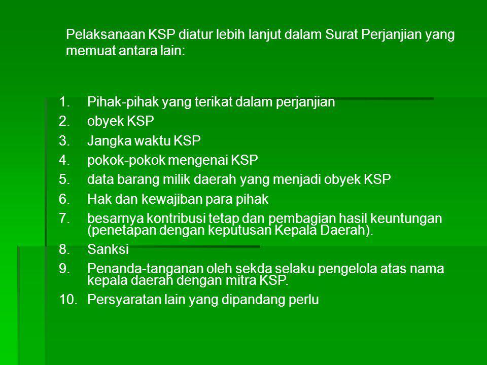Pelaksanaan KSP diatur lebih lanjut dalam Surat Perjanjian yang memuat antara lain: 1.Pihak-pihak yang terikat dalam perjanjian 2.obyek KSP 3.Jangka w