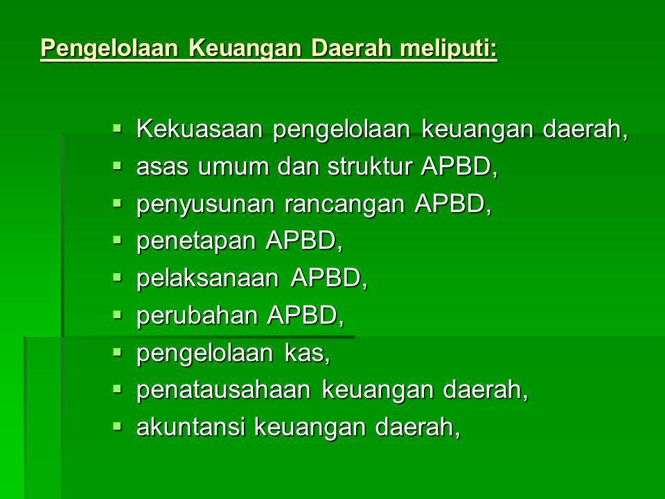 Pengelolaan Keuangan Daerah meliputi:  Kekuasaan pengelolaan keuangan daerah,  asas umum dan struktur APBD,  penyusunan rancangan APBD,  penetapan