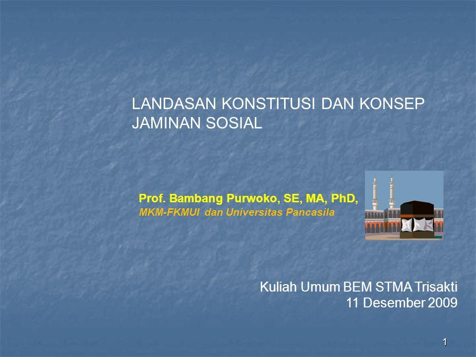 1 LANDASAN KONSTITUSI DAN KONSEP JAMINAN SOSIAL Prof. Bambang Purwoko, SE, MA, PhD, MKM-FKMUI dan Universitas Pancasila Kuliah Umum BEM STMA Trisakti