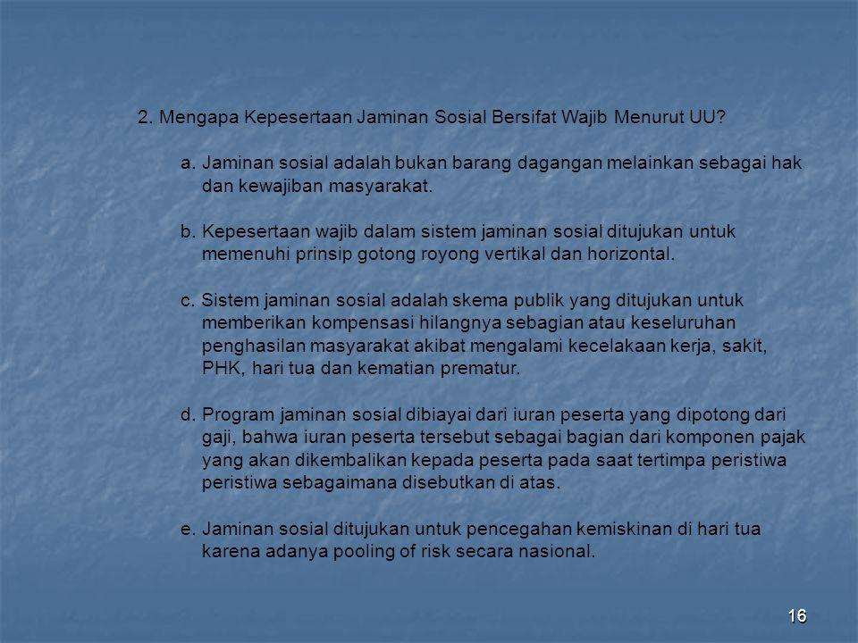 16 2. Mengapa Kepesertaan Jaminan Sosial Bersifat Wajib Menurut UU? a. Jaminan sosial adalah bukan barang dagangan melainkan sebagai hak dan kewajiban