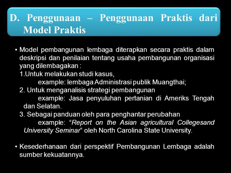 D. Penggunaan – Penggunaan Praktis dari Model Praktis Model pembangunan lembaga diterapkan secara praktis dalam deskripsi dan penilaian tentang usaha