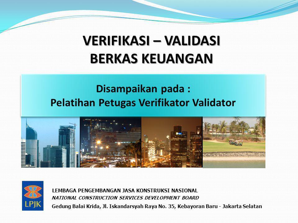 VERIFIKASI – VALIDASI BERKAS KEUANGAN Disampaikan pada : Pelatihan Petugas Verifikator Validator Disampaikan pada : Pelatihan Petugas Verifikator Vali