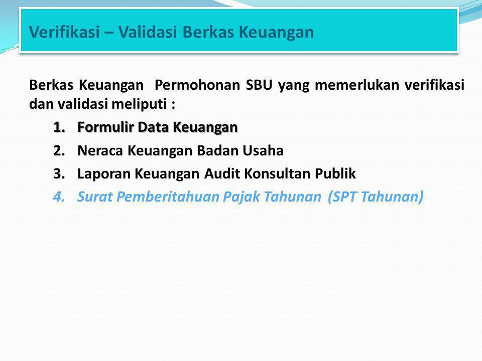 Verifikasi – Validasi Berkas Keuangan Berkas Keuangan Permohonan SBU yang memerlukan verifikasi dan validasi meliputi : 1.Formulir Data Keuangan 2.Ner