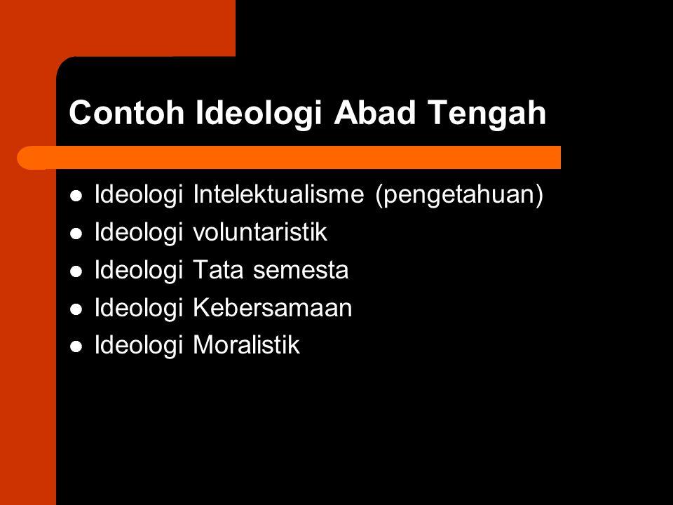 Contoh Ideologi Abad Tengah Ideologi Intelektualisme (pengetahuan) Ideologi voluntaristik Ideologi Tata semesta Ideologi Kebersamaan Ideologi Moralist