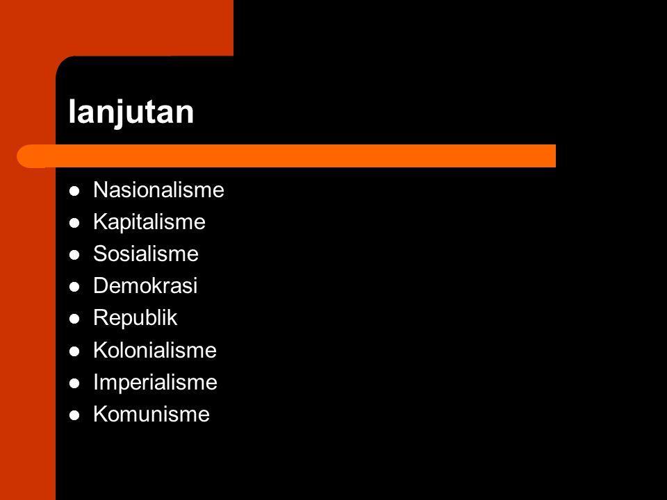 lanjutan Nasionalisme Kapitalisme Sosialisme Demokrasi Republik Kolonialisme Imperialisme Komunisme