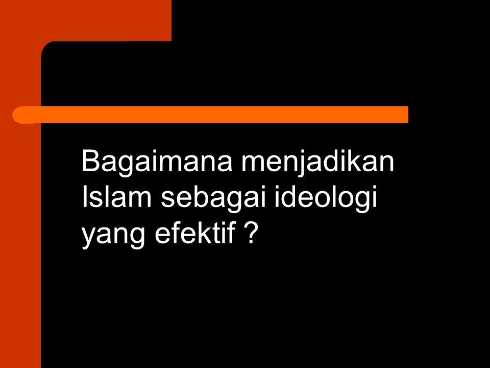 Bagaimana menjadikan Islam sebagai ideologi yang efektif ?