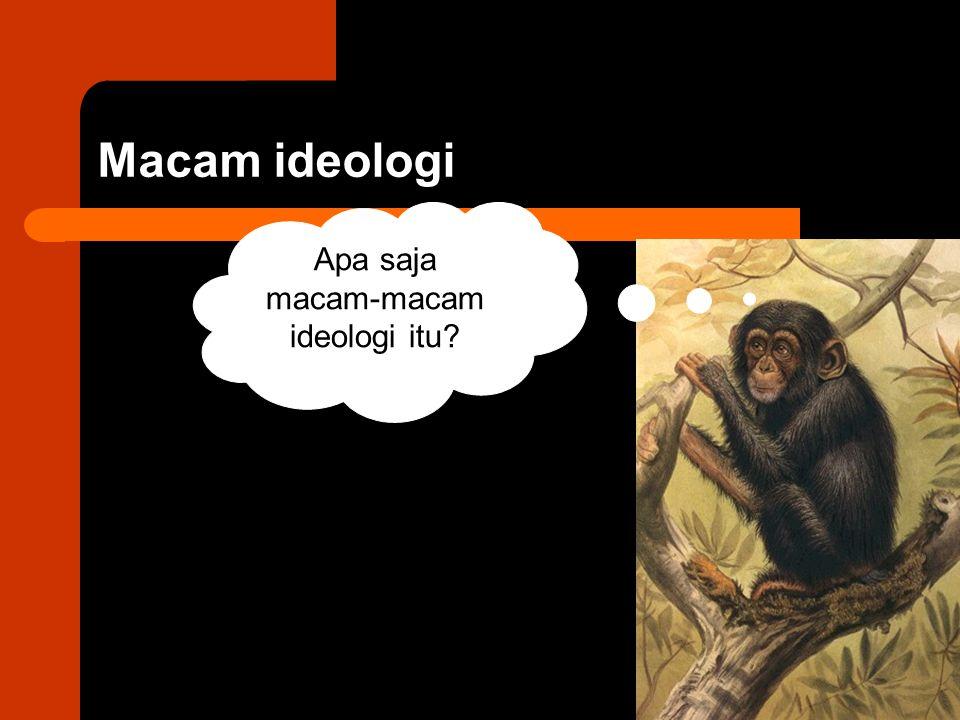 Apa saja macam-macam ideologi itu? Macam ideologi