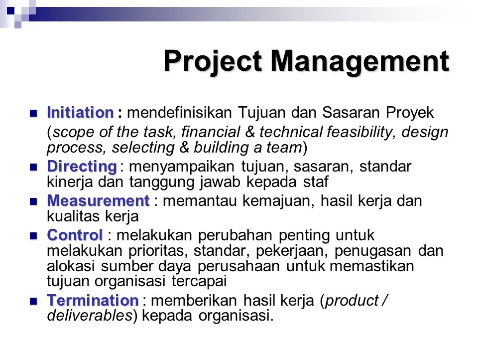 Project Management Initiation Initiation : mendefinisikan Tujuan dan Sasaran Proyek (scope of the task, financial & technical feasibility, design proc