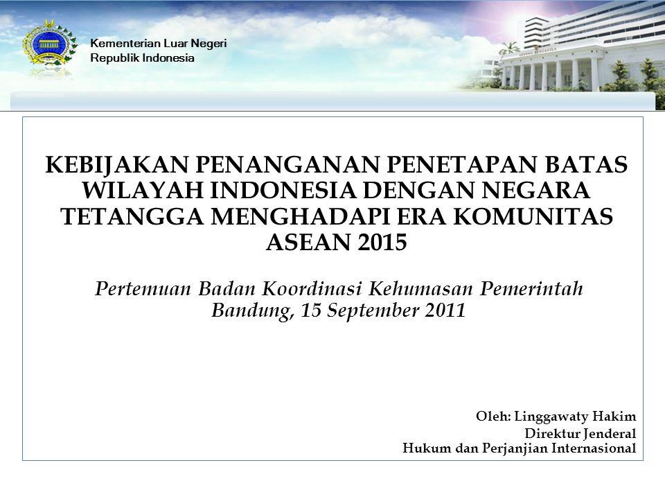 KEBIJAKAN PENANGANAN PENETAPAN BATAS WILAYAH INDONESIA DENGAN NEGARA TETANGGA MENGHADAPI ERA KOMUNITAS ASEAN 2015 Pertemuan Badan Koordinasi Kehumasan