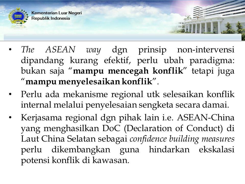 "I. Umum The ASEAN way dgn prinsip non-intervensi dipandang kurang efektif, perlu ubah paradigma: bukan saja "" mampu mencegah konflik "" tetapi juga "" m"