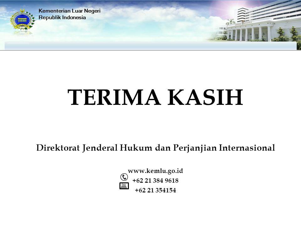 TERIMA KASIH Direktorat Jenderal Hukum dan Perjanjian Internasional www.kemlu.go.id +62 21 384 9618 +62 21 354154 Kementerian Luar Negeri Republik Ind