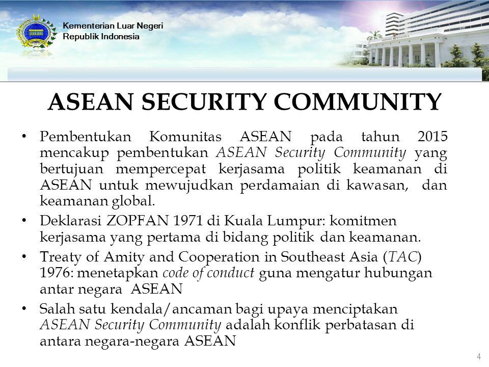 Kementerian Luar Negeri Republik Indonesia ASEAN SECURITY COMMUNITY Pembentukan Komunitas ASEAN pada tahun 2015 mencakup pembentukan ASEAN Security Co