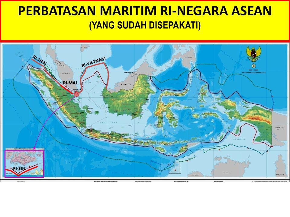 PERBATASAN MARITIM RI-NEGARA ASEAN (YANG SUDAH DISEPAKATI) RI-VIETNAM RI-THAI RI-MAL RI-SIN RI-MAL