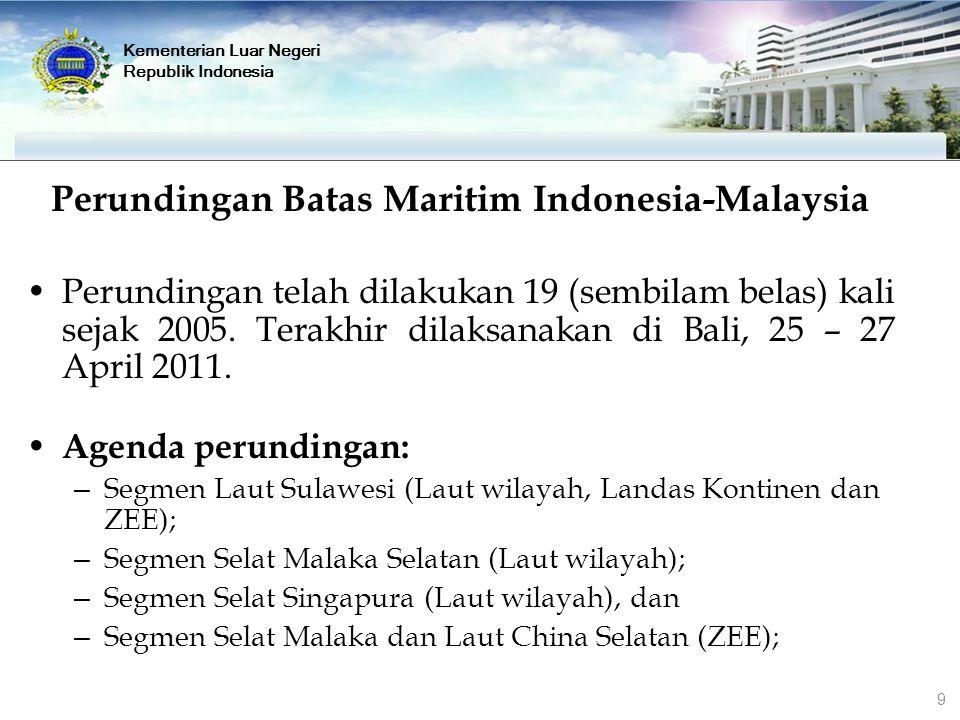 Perundingan Batas Maritim Indonesia-Malaysia Perundingan telah dilakukan 19 (sembilam belas) kali sejak 2005. Terakhir dilaksanakan di Bali, 25 – 27 A