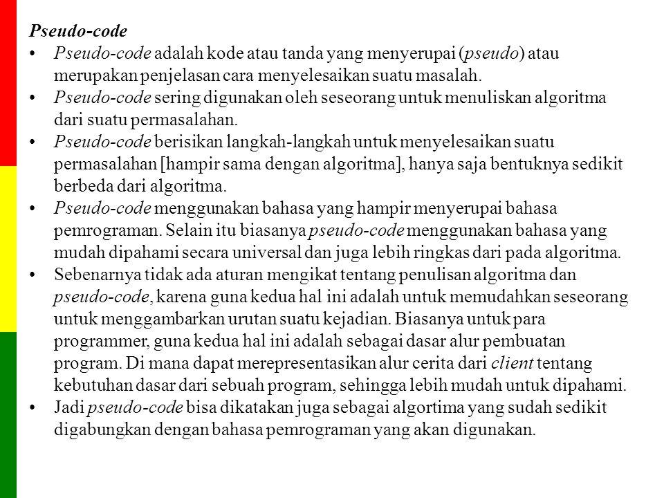Pseudo-code Pseudo-code adalah kode atau tanda yang menyerupai (pseudo) atau merupakan penjelasan cara menyelesaikan suatu masalah. Pseudo-code sering