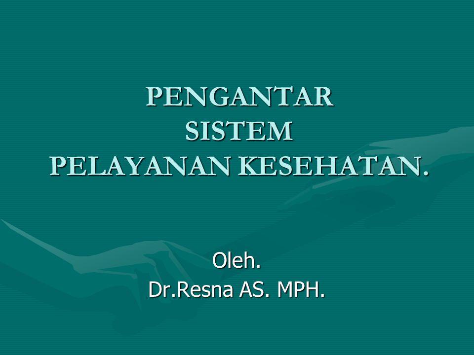 PENGANTAR SISTEM PELAYANAN KESEHATAN. Oleh. Dr.Resna AS. MPH.