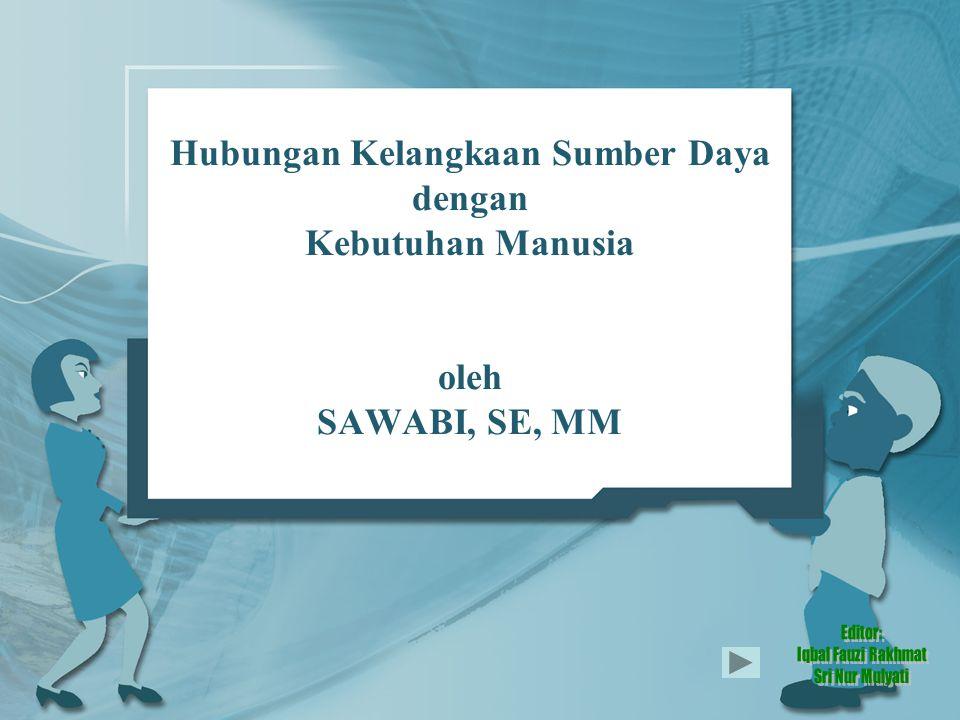 Hubungan Kelangkaan Sumber Daya dengan Kebutuhan Manusia oleh SAWABI, SE, MM