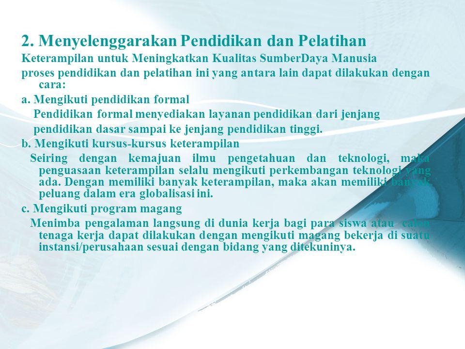 2. Menyelenggarakan Pendidikan dan Pelatihan Keterampilan untuk Meningkatkan Kualitas SumberDaya Manusia proses pendidikan dan pelatihan ini yang anta