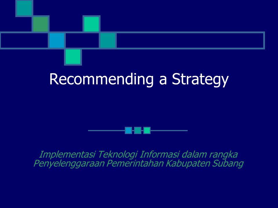 Recommending a Strategy Implementasi Teknologi Informasi dalam rangka Penyelenggaraan Pemerintahan Kabupaten Subang