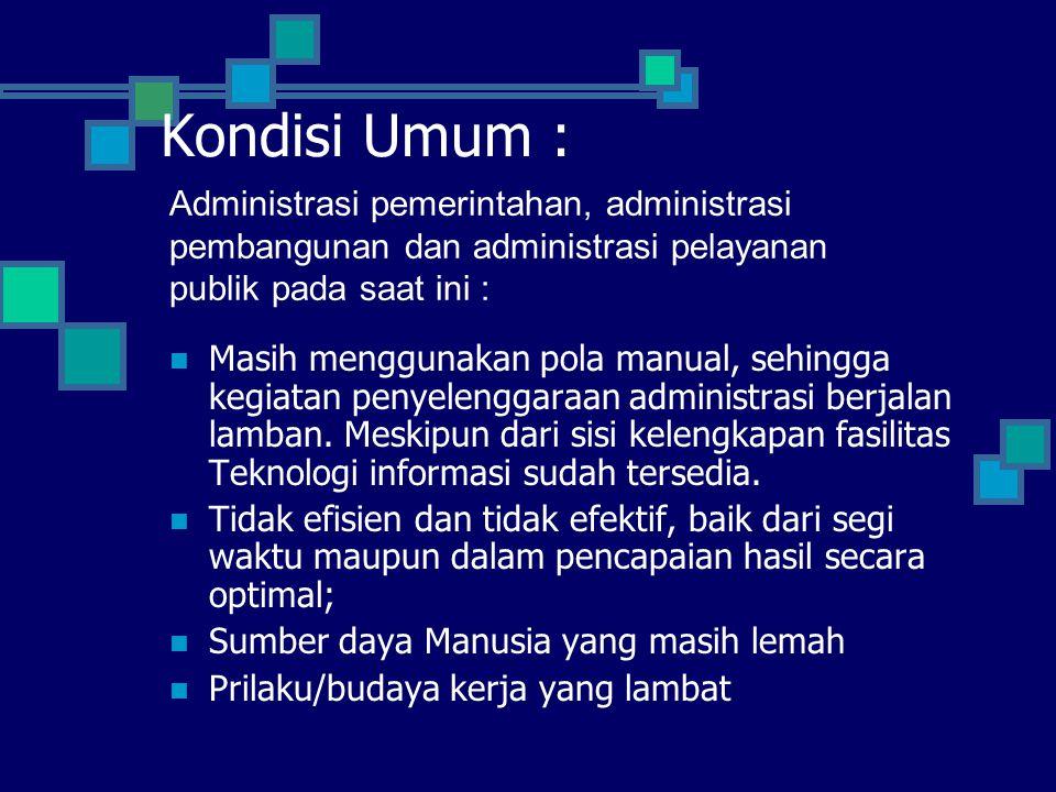 Kondisi Umum : Masih menggunakan pola manual, sehingga kegiatan penyelenggaraan administrasi berjalan lamban. Meskipun dari sisi kelengkapan fasilitas
