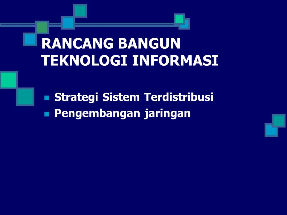 RANCANG BANGUN TEKNOLOGI INFORMASI Strategi Sistem Terdistribusi Pengembangan jaringan
