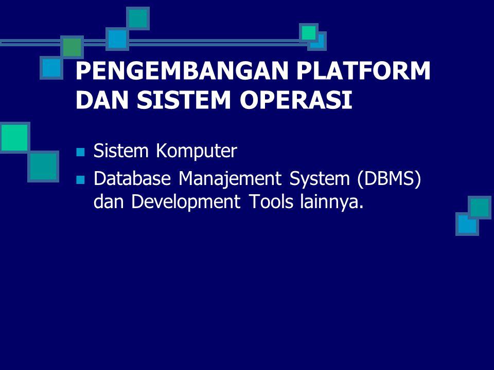 PENGEMBANGAN PLATFORM DAN SISTEM OPERASI Sistem Komputer Database Manajement System (DBMS) dan Development Tools lainnya.