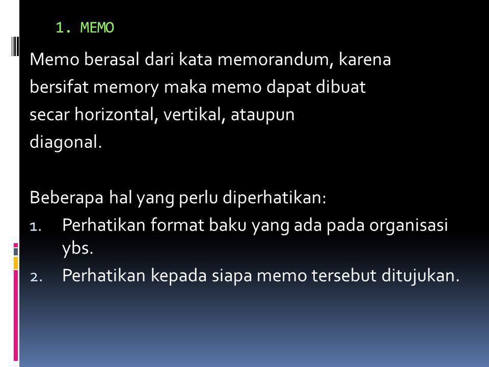 1. MEMO Memo berasal dari kata memorandum, karena bersifat memory maka memo dapat dibuat secar horizontal, vertikal, ataupun diagonal. Beberapa hal ya