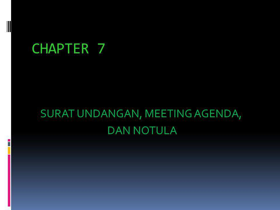 CHAPTER 7 SURAT UNDANGAN, MEETING AGENDA, DAN NOTULA