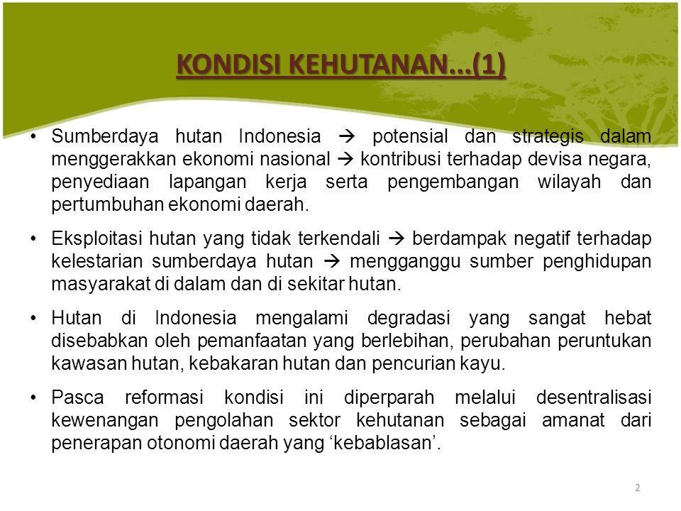 KONDISI KEHUTANAN...(1) Sumberdaya hutan Indonesia  potensial dan strategis dalam menggerakkan ekonomi nasional  kontribusi terhadap devisa negara, penyediaan lapangan kerja serta pengembangan wilayah dan pertumbuhan ekonomi daerah.