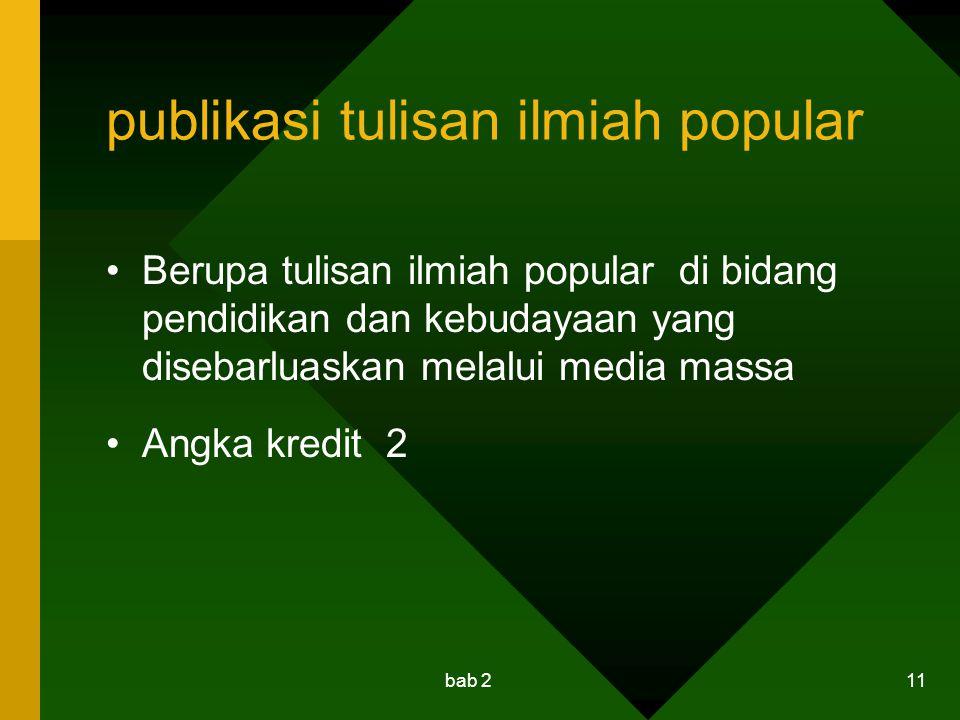 bab 2 11 publikasi tulisan ilmiah popular Berupa tulisan ilmiah popular di bidang pendidikan dan kebudayaan yang disebarluaskan melalui media massa An