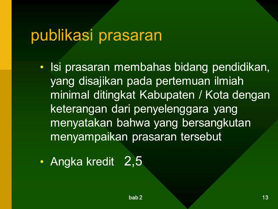bab 2 13 publikasi prasaran Isi prasaran membahas bidang pendidikan, yang disajikan pada pertemuan ilmiah minimal ditingkat Kabupaten / Kota dengan ke