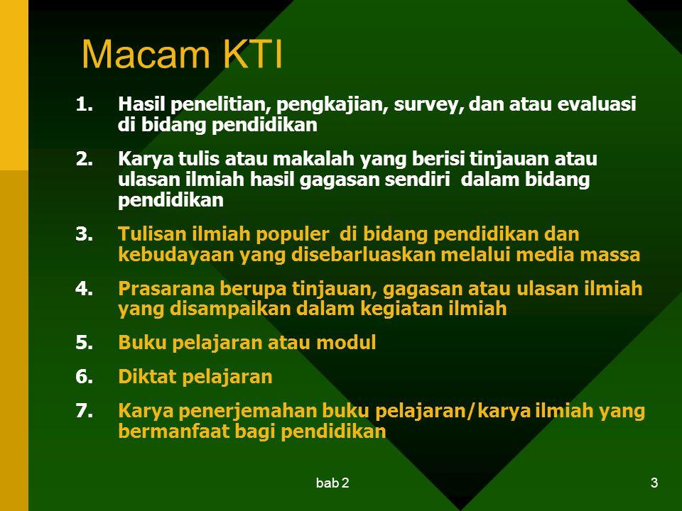 bab 2 3 Macam KTI 1.Hasil penelitian, pengkajian, survey, dan atau evaluasi di bidang pendidikan 2.Karya tulis atau makalah yang berisi tinjauan atau