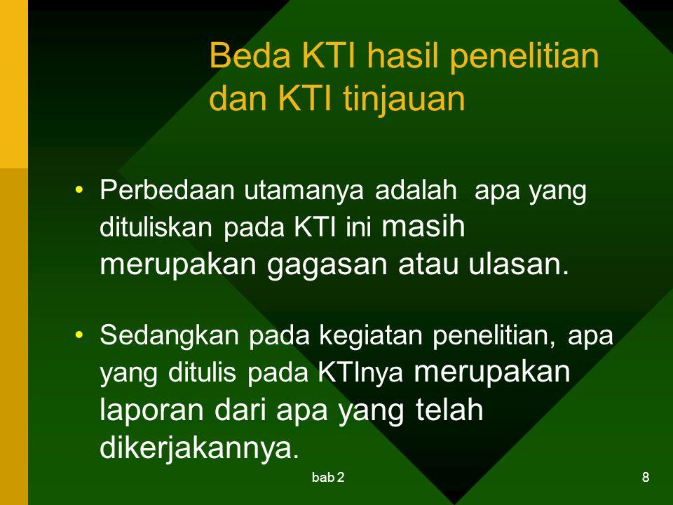 bab 2 8 Beda KTI hasil penelitian dan KTI tinjauan Perbedaan utamanya adalah apa yang dituliskan pada KTI ini masih merupakan gagasan atau ulasan. Sed