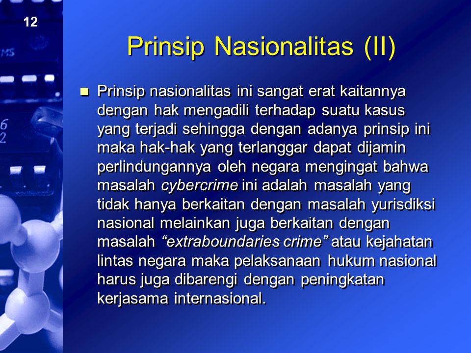 12 Prinsip Nasionalitas (II) Prinsip nasionalitas ini sangat erat kaitannya dengan hak mengadili terhadap suatu kasus yang terjadi sehingga dengan ada
