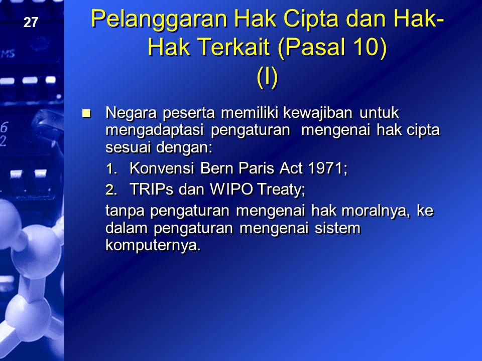 27 Pelanggaran Hak Cipta dan Hak- Hak Terkait (Pasal 10) (I) Negara peserta memiliki kewajiban untuk mengadaptasi pengaturan mengenai hak cipta sesuai