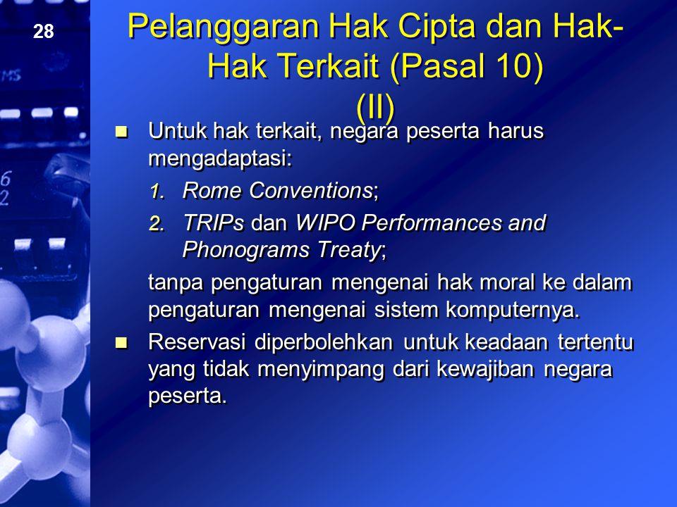 28 Pelanggaran Hak Cipta dan Hak- Hak Terkait (Pasal 10) (II) Untuk hak terkait, negara peserta harus mengadaptasi: 1. Rome Conventions; 2. TRIPs dan