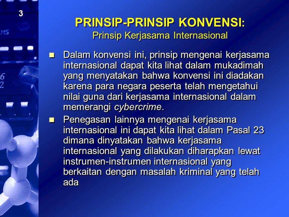 4 PRINSIP-PRINSIP KONVENSI: Prinsip Perlindungan (I) Dalam mukadimah dinyatakan bahwa perlindungan masyarakat melawan cybercrime merupakan prioritas yang harus segera dijalankan dengan mengembangkan kerjasama internasional dan membuat aturan-aturan hukum.
