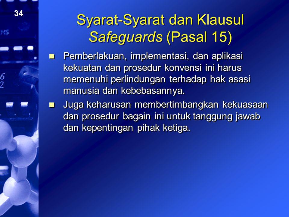 34 Syarat-Syarat dan Klausul Safeguards (Pasal 15) Pemberlakuan, implementasi, dan aplikasi kekuatan dan prosedur konvensi ini harus memenuhi perlindu