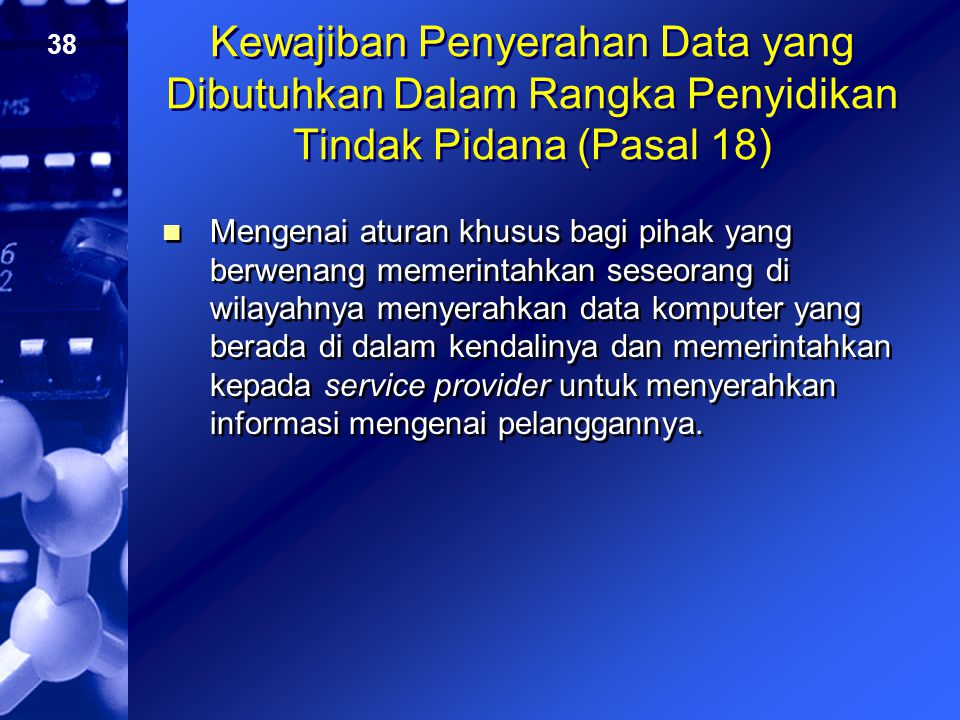 38 Kewajiban Penyerahan Data yang Dibutuhkan Dalam Rangka Penyidikan Tindak Pidana (Pasal 18) Mengenai aturan khusus bagi pihak yang berwenang memerin