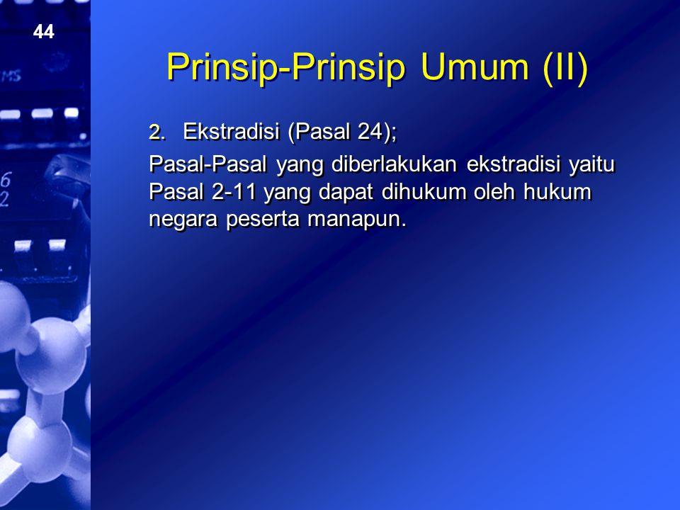 44 Prinsip-Prinsip Umum (II) 2. Ekstradisi (Pasal 24); Pasal-Pasal yang diberlakukan ekstradisi yaitu Pasal 2-11 yang dapat dihukum oleh hukum negara