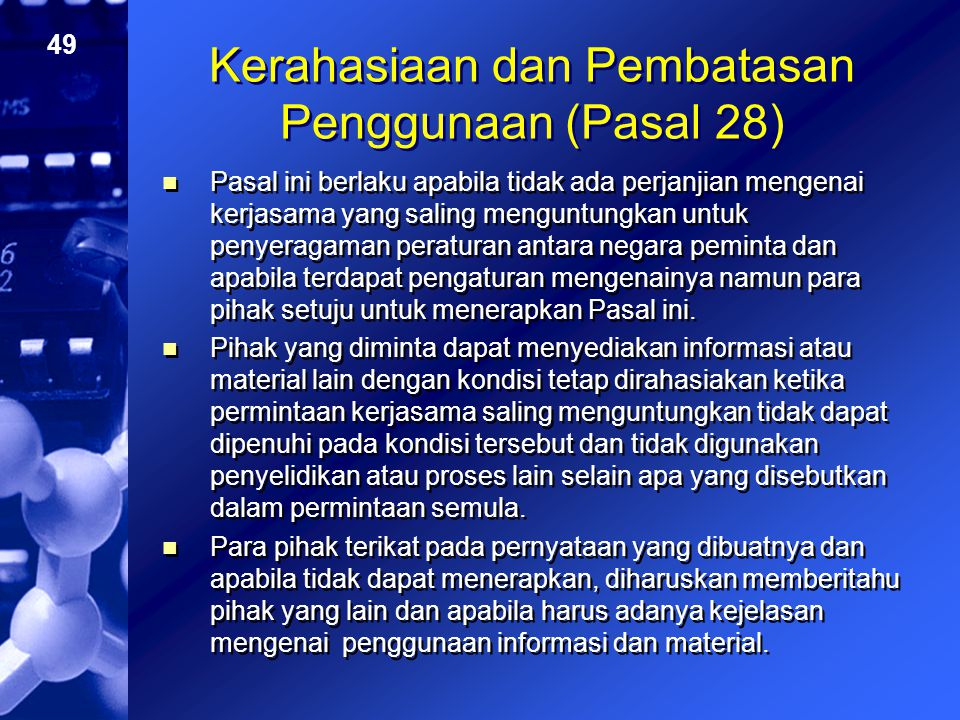 49 Kerahasiaan dan Pembatasan Penggunaan (Pasal 28) Pasal ini berlaku apabila tidak ada perjanjian mengenai kerjasama yang saling menguntungkan untuk