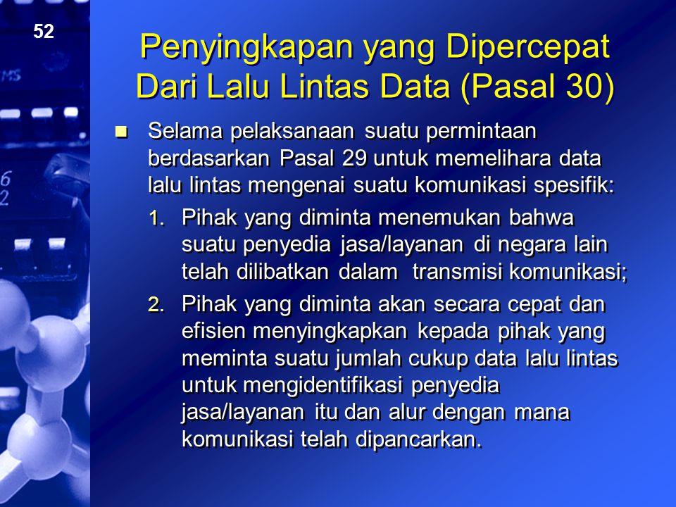 52 Penyingkapan yang Dipercepat Dari Lalu Lintas Data (Pasal 30) Selama pelaksanaan suatu permintaan berdasarkan Pasal 29 untuk memelihara data lalu l