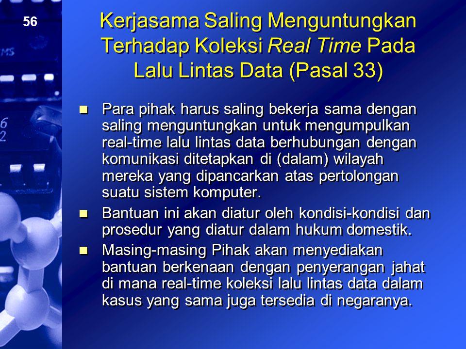 56 Kerjasama Saling Menguntungkan Terhadap Koleksi Real Time Pada Lalu Lintas Data (Pasal 33) Para pihak harus saling bekerja sama dengan saling mengu