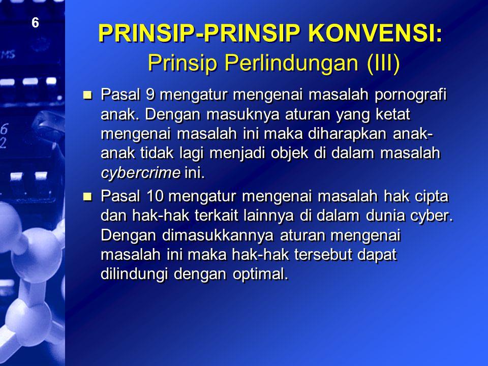 6 PRINSIP-PRINSIP KONVENSI: Prinsip Perlindungan (III) Pasal 9 mengatur mengenai masalah pornografi anak. Dengan masuknya aturan yang ketat mengenai m