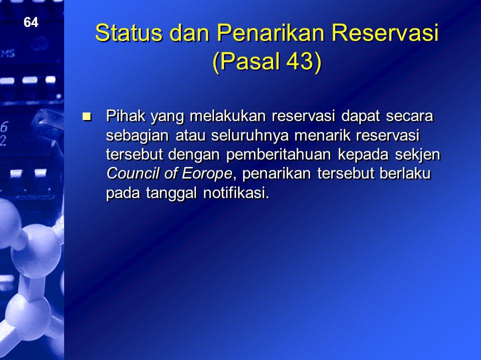 64 Status dan Penarikan Reservasi (Pasal 43) Pihak yang melakukan reservasi dapat secara sebagian atau seluruhnya menarik reservasi tersebut dengan pe